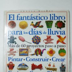 Libros: EL FANTÁSTICO LIBRO PARA LOS DIAS DE LLUVIA. MÁS DE 60 PROYECTOS PASO A PASO, PINTAR, CONSTRUIR, CRE. Lote 151684104