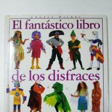 Libros: EL FANTASTICO LIBRO DE LOS DISFRACES. MÁS DE 50 PROYECTOS PASO A PASO / ANGELA WILKES - * AUTOR: ANG. Lote 151684112