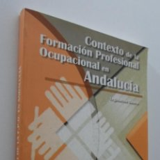 Libros: CONTEXTO DE LA FORMACIÓN PROFESIONAL OCUPACIONAL EN ANDALUCÍA LEGISLACIÓN BÁSICA. Lote 151843564