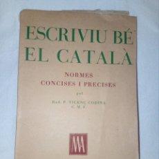 Libros: ESCRIVIU BÉ EL CATALÀ (NORMES CONCISES I PRECISES) PRIMERA EDICIÓN. Lote 152332538