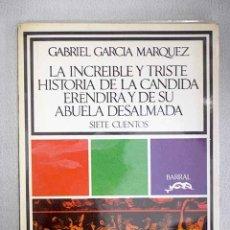 Libros: LA INCREÍBLE Y TRISTE HISTORIA DE LA CANDIDA ERÉNDIRA Y DE SU ABUELA DESALMADA: SIETE CUENTOS. Lote 152384076