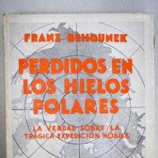 Libros: PERDIDOS EN LOS HIELOS POLARES: LA VERDAD SOBRE LA TRÁGICA EXPEDICIÓN NOBILE. Lote 152384117