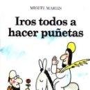 Libros: IROS TODOS A HACER PUÑETAS. MARTIN,MIGUEL. HUM-044.. Lote 160579017