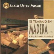 Libros: CARPINTERIA - EL TRABAJO EN MADERA - HAGALO USTED MISMO - ¡ STOCK LIBRERIA SIN USAR ! ENVIO GRATIS. Lote 153565262