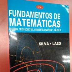 Libros: FUNDAMENTOS DE MATEMÁTICAS. ÁLGEBRA, TRIGONOMETRÍA, GEOMETRÍA ANALÍTICA Y CÁLCULO. SILVA - LAZO. Lote 154162622