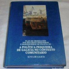 Libros: A POLITICA PESQUEIRA DE GALICIA NO CONTEXTO COMUNITARIO. Lote 154422686