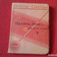 Libros: ANTIGUO LIBRO LECTURAS CATÓLICAS MAESTRO, DIME ... ¿QUE HE DE RECIBIR? 1946 Nº 11 SEI VER FOTOS. Lote 154671786