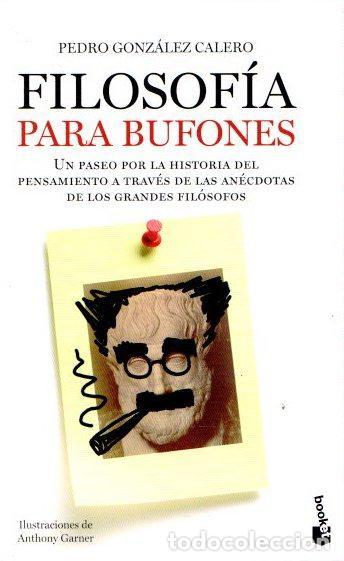 FILOSOFÍA PARA BUFONES. UN PASEO POR LA HISTORIA DEL PENSAMIENTO A TRAVÉS DE LAS ANÉCDOTAS DE LOS GR (Libros sin clasificar)