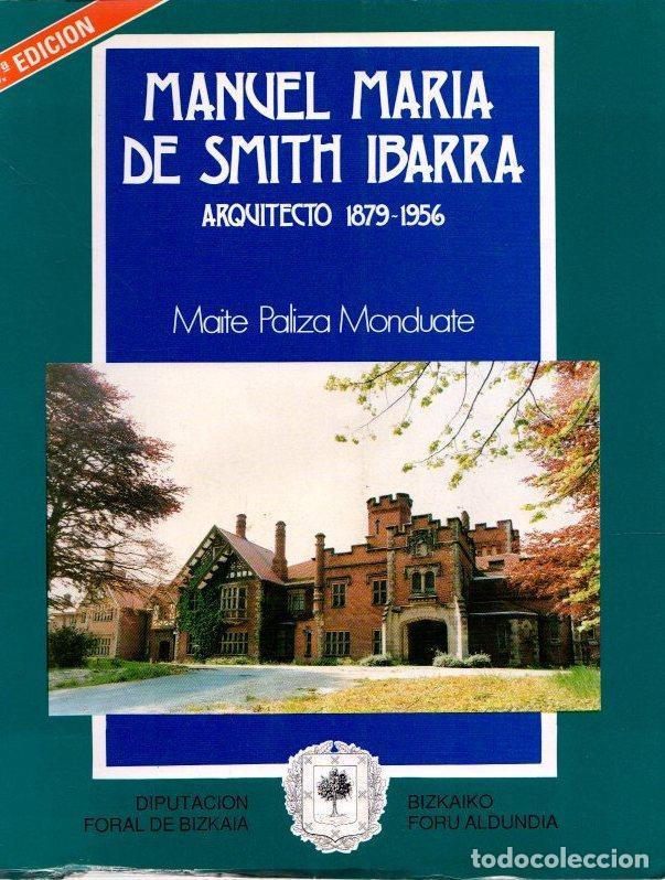 MANUEL MARÍA DE SMITH IBARRA. ARQUITECTO: 1879-1956 - PALIZA MONDUATE, MAITE (Libros sin clasificar)