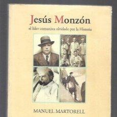 Libros: JESUS MONZON. EL LIDER COMUNISTA OLVIDADO POR LA HISTORIA. Lote 156448809