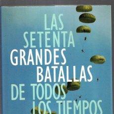 Libros: SETENTA GRANDES BATALLAS DE TODOS LOS TIEMPOS - LAS. Lote 156448822