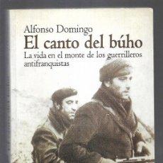 Libros: CANTO DEL BUHO - EL. LA VIDA EN EL MONTE DE LOS GUERRILLEROS ANTIFRANQUISTAS. Lote 156448825
