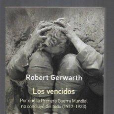Libros: VENCIDOS - LOS. POR QUE LA PRIMERA GUERRA MUNDIAL NO CONCLUYO DEL TODO (1917-1923). Lote 156448826