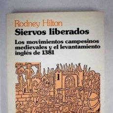 Libros: SIERVOS LIBERADOS: LOS MOVIMIENTOS CAMPESINOS MEDIEVALES Y EL LEVANTAMIENTO INGLÉS DE 1381. Lote 156464081