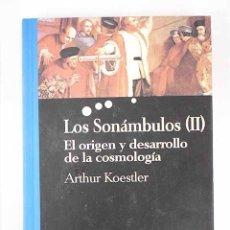 Libros: LOS SONÁMBULOS: EL ORIGEN Y DESARROLLO DE LA COSMOLOGÍA, TOMO II. Lote 156464190