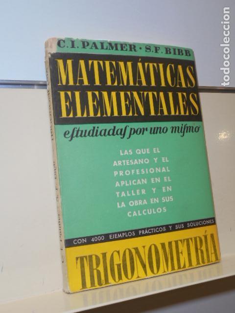 MATEMATICAS ELEMENTALES TRIGONOMETRIA CON 4000 EJEMPLOS Y SOLUCIONES C. I. PALMER - REVERTE - 1950 (Libros sin clasificar)