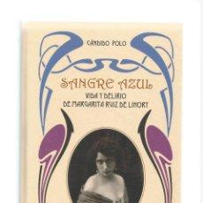 Libros: SANGRE AZUL. VIDA Y DELIRIO DE MARGARITA RUIZ DE LIHORY. - POLO GRIÑÁN, CÁNDIDO:. Lote 180858387