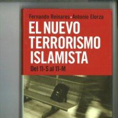 Libros: EL NUEVO TERRORISMO ISLAMISTA DEL 11-S AL 11-M. FERNANDO REINARES Y ANTONIO ELORZA. Lote 157077806