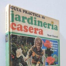 Libros: GUÍA PRÁCTICA DE JARDINERÍA CASERA - CLARASÓ. Lote 157668080