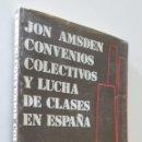 Libros: CONVENIOS COLECTIVOS Y LUCHA DE CLASES EN ESPAÑA - AMSDEN. Lote 157674876