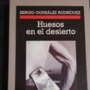 Libros: HUESOS EN EL DESIERTO GONZÁLEZ RODRÍGUEZ, SERGIO. CRÓNICAS ANAGRAMA.. Lote 157981562