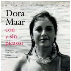 Libros: DORA MAAR: CON Y SIN PICASSO - MARY ANN CAWS. Lote 159170392