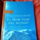 Libros: EL PEOR VIAJE DEL MUNDO. APSLEY CHERRY-GARRARD. Lote 159519196