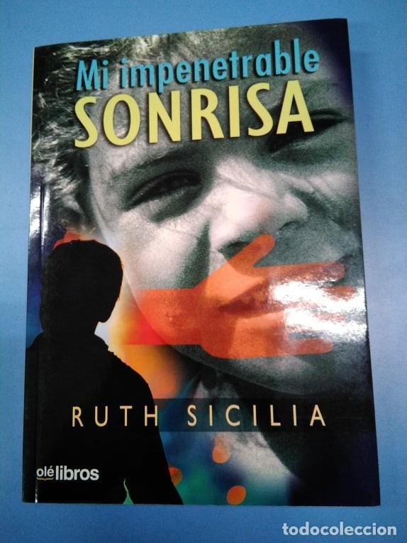MI IMPENETRABLE SONRISA. RUTH SICILIA. OLÉ LIBROS. ABUSO SEXUAL MALTRATO BULLING. HISTORIA REAL (Libros sin clasificar)
