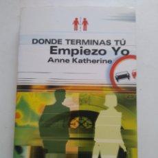 Libros: DONDE TERMINAS TÚ EMPIEZO YO/ANNE KATHERINE. Lote 194966503