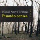 Libros: PISANDO CENIZA - ARROYO STEPHENS, MANUEL. Lote 160635906