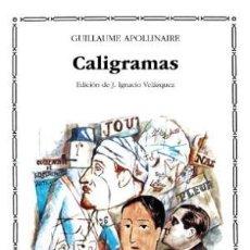 Libros: CALIGRAMAS EDICIÓN DE J.IGNACIO VELÁZQUEZ - APOLLINAIRE,GUILLAUME. Lote 245133240