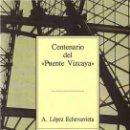 Libros: CENTENARIO DEL PUENTE DE VIZCAYA - LÓPEZ ECHEVARRIETA, A.. Lote 160769433