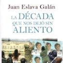 Libros: LA DÉCADA QUE NOS DEJÓ SIN ALIENTO - ESLAVA GALÁN, JUAN. Lote 160769453