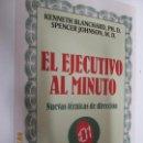 Libros: EL EJECUTIVO AL MINUTO - NUEVAS TECNICAS DE DIRECCION - GRIJALBO 1983.. Lote 160889902