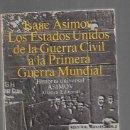 Libros: ESTADOS UNIDOS - LOS. DE LA GUERRA CIVIL A LA PRIMERA GUERRA MUNDIAL. HISTORIA UNIVERSAL ASIMOV. Lote 160898082