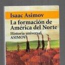 Libros: FORMACION DE AMERICA DEL NORTE - LA. HISTORIA UNIVERSAL ASIMOV 11. Lote 160898094