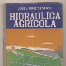 Libros: JOSÉ J. PÉREZ DE GRACIA. HIDRÁULICA AGRÍCOLA. EDITORIAL DOSSAT. Lote 178858331