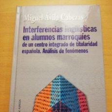 Libros: INTERFERENCIAS LINGÜÍSTICAS EN ALUMNOS MARROQUÍES DE UN CENTRO INTEGRADO DE TITULARIDAD ESPAÑOLA. Lote 162318598
