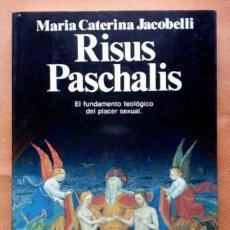Libros: RISUS PASCHALIS. EL FUNDAMENTO TEOLÓGICO DEL PLACER SEXUAL -Mª CATERINA JACOBELLI-. Lote 162464042