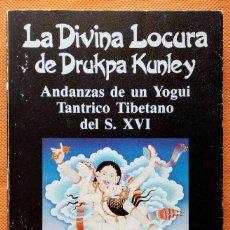 Libros: LA DIVINA LOCURA DE DRUKPA KUNLEY. ANDANZAS DE UN YOGUI TÁNTRICO TIBETANO DEL SIGLO XVI.. Lote 162465058