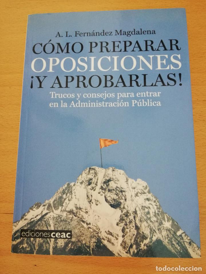 CÓMO PREPARAR OPOSICIONES ¡Y APROBARLAS! (A. L. FERNÁNDEZ MAGDALENA) EDICIONES CEAC (Libros sin clasificar)