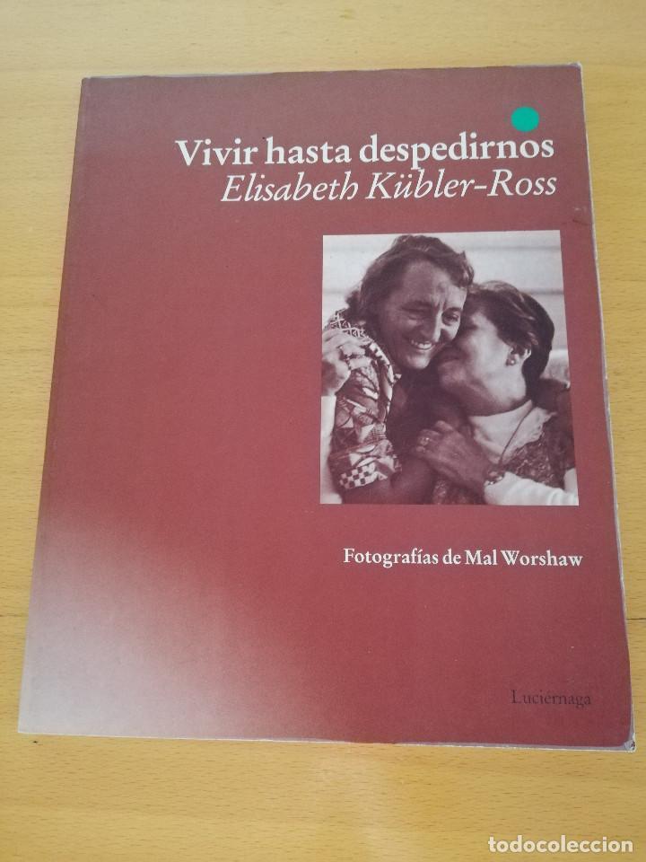 VIVIR HASTA DESPEDIRNOS (ELISABETH KÜBLER - ROSS, FOTOGRAFÍAS DE MAL WORSHAW) LUCIÉRNAGA (Libros sin clasificar)