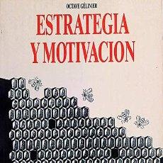 Libros: ESTRATEGIA Y MOTIVACIÓN - GÉLINER, OCTAVE. Lote 52224791