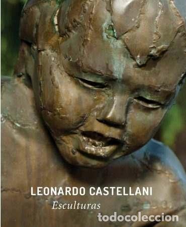 LEONARDO CASTELLANI ESCULTURAS - CASTELLANI, LEONARDO (Libros sin clasificar)