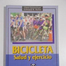 Libros: BICICLETA, SALUD Y EJERCICIO - CARMICHAEL, BURKE. Lote 164010266