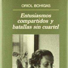 Libros - ENTUSIASMOS COMPARTIDOS Y BATALLAS SIN CUARTEL -ENVIO GRATIS- - Bohigas, Oriol - 164055228