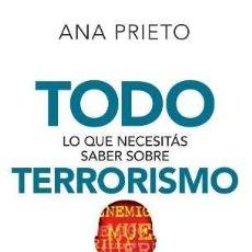 Libros: TODO LO QUE NECESITAS SABER SOBRE TERRORISMO -ENVIO GRATIS- - PRIETO, ANA. Lote 164359697
