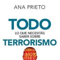 Libros: TODO LO QUE NECESITAS SABER SOBRE TERRORISMO -ENVIO GRATIS- - PRIETO, ANA. Lote 164375874