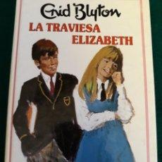 Libros: ENID BLYTON LA TRAVIESA ELIZABETH. Lote 164570757