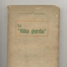Libros: LA NIÑA GORDA SANTIAGO RUSIÑOL 2ª ED.. Lote 164796382